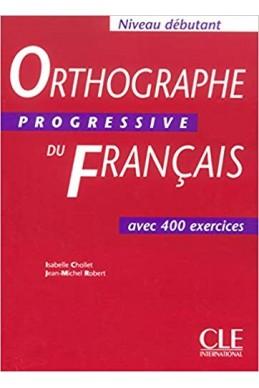 Orthographe progressive du français Niveau débutant : Avec 400 exercices