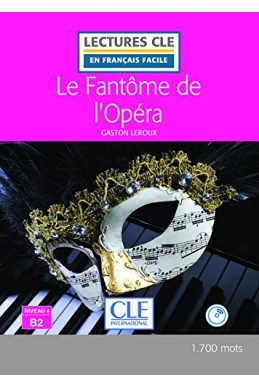 Le Fantôme de l'Opéra - Niveau 4/B2 - Lectures CLE en Français Facile