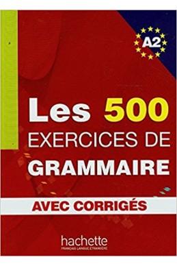 Les 500 exercices de grammaire + corrigés (A2)